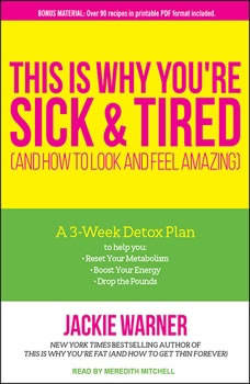 This Is Why You're Sick and Tired: And How to Look and Feel Amazing, Jackie Warner