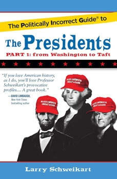 The Politically Incorrect Guide to the Presidents, Part 1: From Washington to Taft, Larry Schweikart