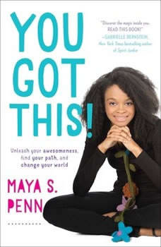 You Got This!: Unleash Your Awesomeness, Find Your Path, and Change Your World Unleash Your Awesomeness, Find Your Path, and Change Your World, Maya S. Penn