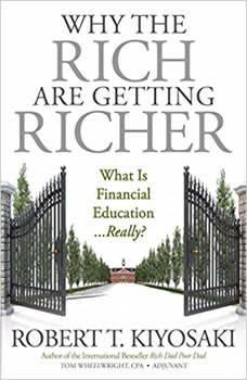 Why the Rich Are Getting Richer, Robert T. Kiyosaki