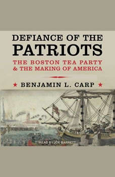Defiance of the Patriots: The Boston Tea Party and the Making of America, Benjamin L. Carp