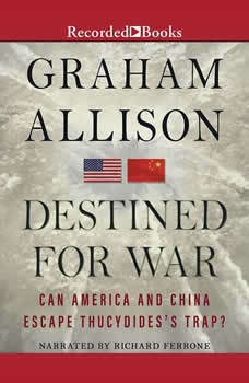Destined for War: Can America and China Escape Thucydides's Trap? Can America and China Escape Thucydides's Trap?, Graham Allison