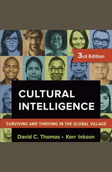 Cultural Intelligence: Surviving and Thriving in the Global Village, David C. Thomas