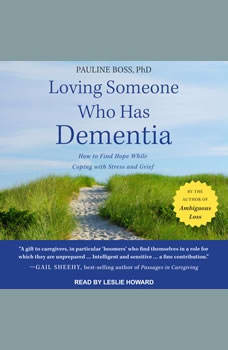 Loving Someone Who Has Dementia: How to Find Hope while Coping with Stress and Grief, PhD Boss
