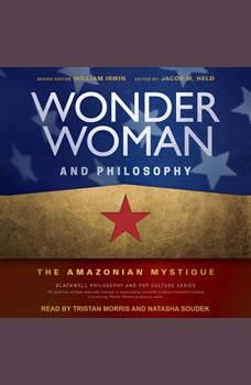 Wonder Woman and Philosophy: The Amazonian Mystique, William Irwin