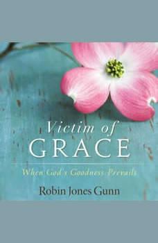 Victim of Grace: When Goda€™s Goodness Prevails When Goda€™s Goodness Prevails, Robin Jones Gunn