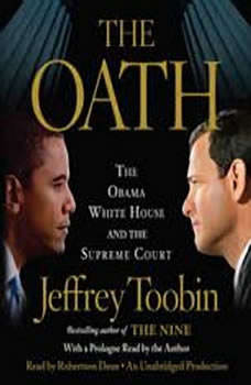 The Oath: The Obama White House and the Supreme Court The Obama White House and the Supreme Court, Jeffrey Toobin