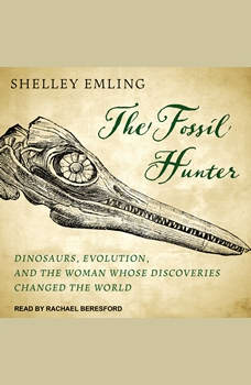 The Fossil Hunter: Dinosaurs, Evolution, and the Woman Whose Discoveries Changed the World, Shelley Emling