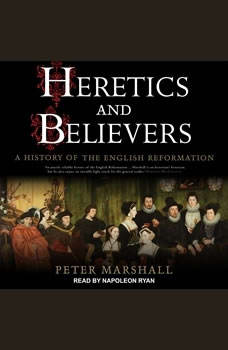 Heretics and Believers: A History of the English Reformation, Peter Marshall