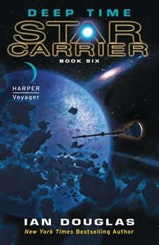 Deep Time: Star Carrier: Book Six, Ian Douglas