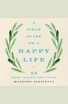 A Field Guide to a Happy Life: 53 Brief Lessons for Living, Massimo Pigliucci