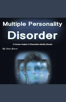 Multiple Personality Disorder: A Concise Analysis of Dissociative Identity Disorder, Quinn Spencer