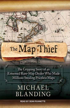 The Map Thief: The Gripping Story of an Esteemed Rare-map Dealer Who Made Millions Stealing Priceless Maps The Gripping Story of an Esteemed Rare-map Dealer Who Made Millions Stealing Priceless Maps, Michael Blanding