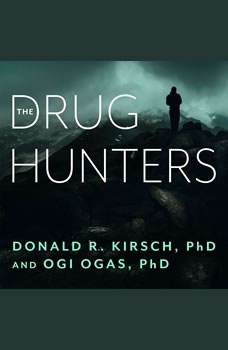 The Drug Hunters: The Improbable Quest to Discover New Medicines, Ph.D. Kirsch