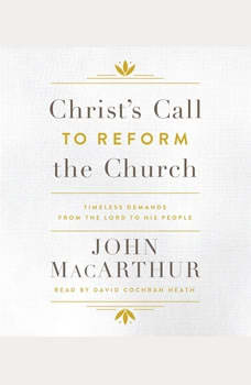 Christ's Call to Reform the Church: Timeless Demands From the Lord to His People, John MacArthur