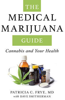 The Medical Marijuana Guide: Cannabis and Your Health Cannabis and Your Health, Patricia C. Frye