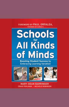 Schools for All Kinds of Minds: Boosting Student Success by Embracing Learning Variation, Mary-Dean Barringer