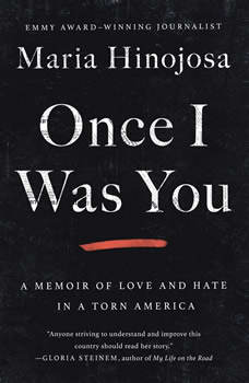 Once I Was You: A Memoir of Love and Hate in a Torn America, Maria Hinojosa