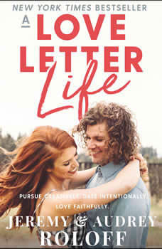 A Love Letter Life: Pursue Creatively. Date Intentionally. Love Faithfully., Jeremy Roloff