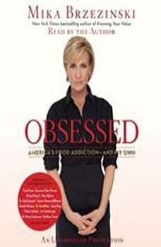 Obsessed: America's Food Addiction--and My Own, Mika Brzezinski
