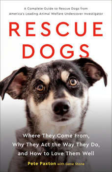 Rescue Dogs: Where They Come From, Why They Act the Way They Do, and How to Love Them Well, Gene Stone