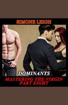 'Dominants' - 'Mastering the Virgin' Part Eight: A BDSM Menage Erotic Romance, Simone Leigh