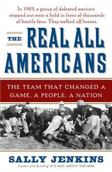 The Real All Americans: The Team that Changed a Game, a People, A Nation, Sally Jenkins