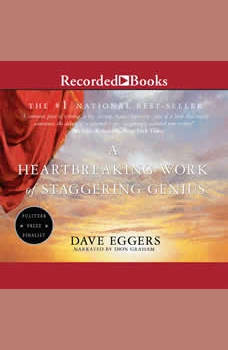 A Heartbreaking Work of Staggering Genius: A Memoir Based on a True Story, Dave Eggers