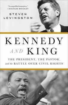 Kennedy and King: The President, the Pastor, and the Battle over Civil Rights The President, the Pastor, and the Battle over Civil Rights, Steven Levingston