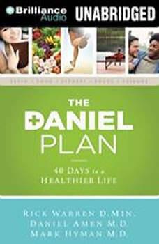 The Daniel Plan: 40 Days to a Healthier Life 40 Days to a Healthier Life, Rick Warren, D.Min.