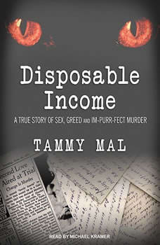 Disposable Income: A True Story of Sex, Greed and Im-purr-fect Murder, Tammy Mal