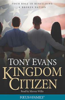 Kingdom Citizen: Your Role in Rebuilding a Broken Nation, Tony Evans