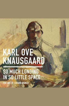 So Much Longing in So Little Space: The Art of Edvard Munch, Karl Ove Knausgaard
