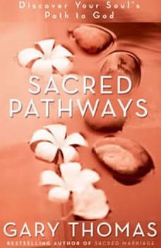Sacred Pathways: Discover Your Soul's Path to God, Gary L. Thomas