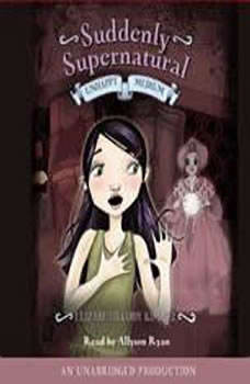 Suddenly Supernatural Book 3: Unhappy Medium, Elizabeth Cody Kimmel