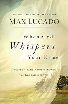 When God Whispers Your Name, Max Lucado