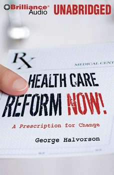 Health Care Reform Now!: A Prescription for Change, George Halvorson