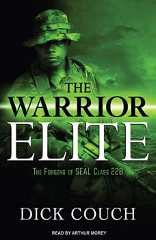The Warrior Elite: The Forging of SEAL Class 228, Dick Couch