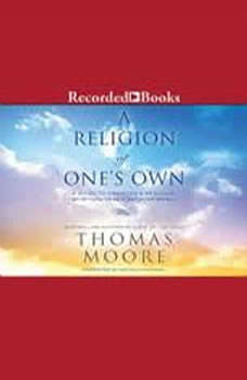 A Religion of One's Own: A Guide to Creating a Personal Spirituality in a Secular World, Thomas Moore