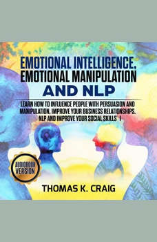 Emotional Intelligence, Emotional Manipulation & NLP: Learn how to influence People with persuasion and manipulation, improve your business relationships. NLP and Improve Your Social Skills - I, Thomas K. Craig