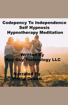 Codependency To Independence Self Hypnosis Hypnotherapy Meditation, Key Guy Technology LLC