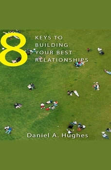8 Keys to Building Your Best Relationships: N/A, Daniel A. Hughes