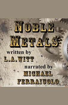Noble Metals, L.A. Witt