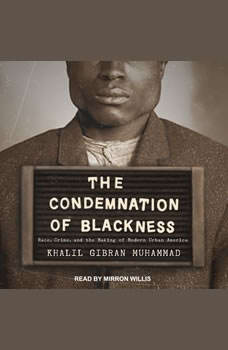 The Condemnation of Blackness: Race, Crime, and the Making of Modern Urban America, Khalil Gibran Muhammad