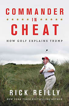 Commander in Cheat: How Golf Explains Trump, Rick Reilly