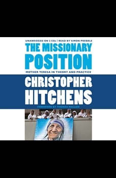 The Missionary Position: Mother Teresa in Theory and Practice Mother Teresa in Theory and Practice, Christopher Hitchens