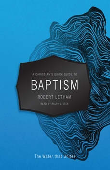 A Christian's Quick Guide to Baptism: The Water that Unites The Water that Unites, Robert Letham