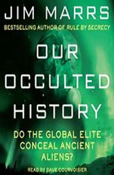 Our Occulted History: Do the Global Elite Conceal Ancient Aliens? Do the Global Elite Conceal Ancient Aliens?, Jim Marrs