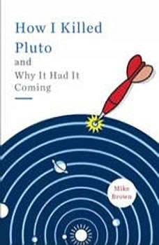 How I Killed Pluto and Why It Had It Coming, Mike Brown