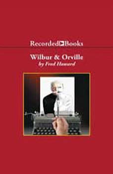 Wilbur and Orville: A Biography of the Wright Brothers, Fred Howard